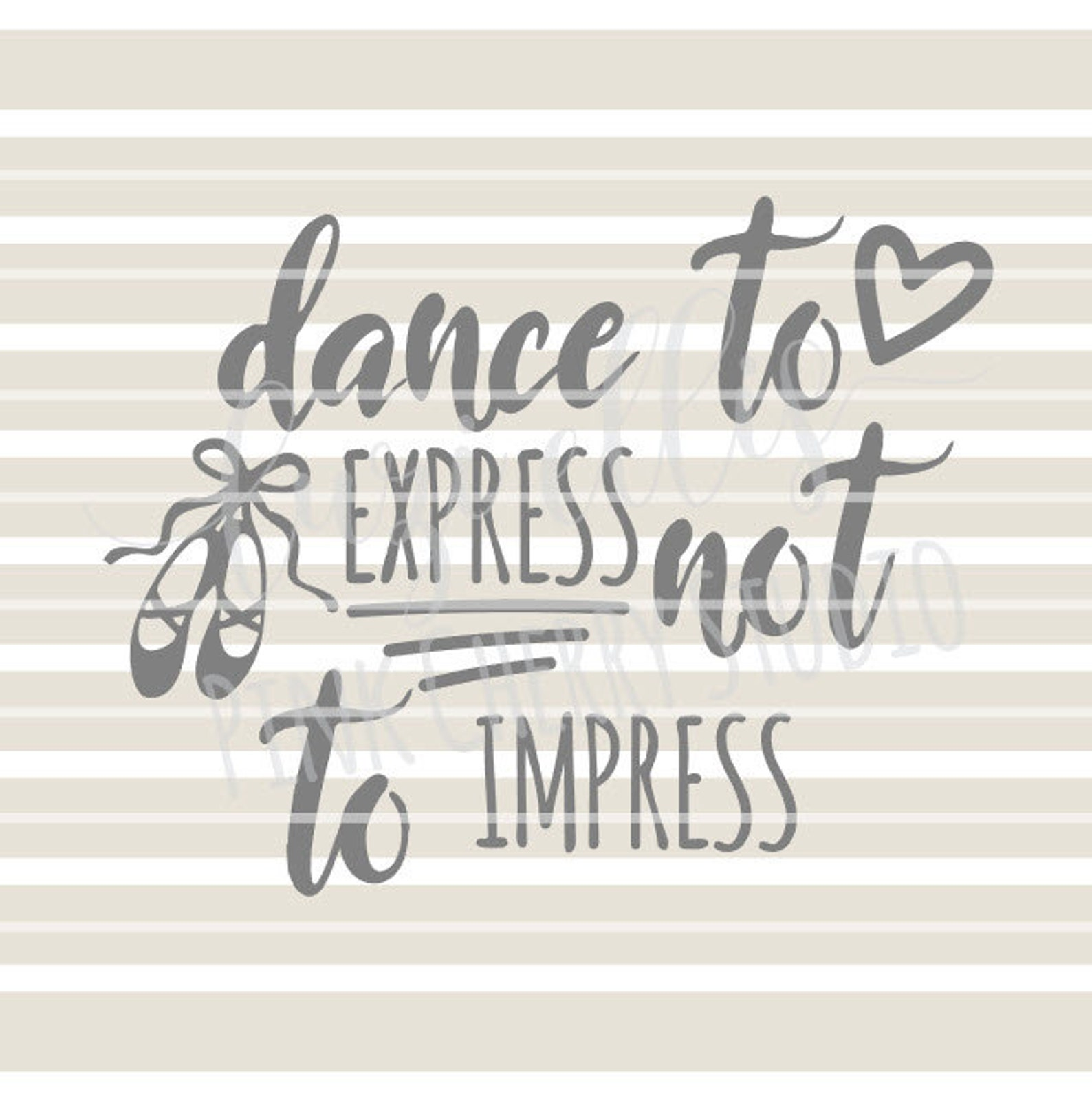 dance to express not to impress. ballet. ballerina, dancer svg. cricut. svg dxf cutting files
