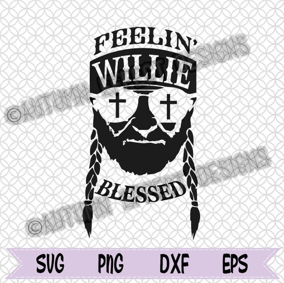 Feeling Willie Gesegnet Svg Dxf Png Willie Nelson Cut Datei Etsy