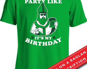 St. Patrick's Day Gifts For Men St. Paddy's Shirt St. Patty's Day Humor Party Like It's My Birthday Shirt Beer Shirt Holiday T Shirt MD-392B