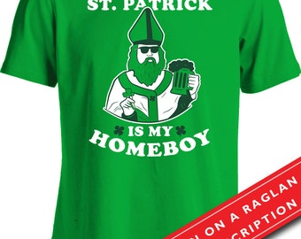 St. Patrick's Day Gifts For Men St. Paddy's Shirt St. Patty's Day Humor St. Patrick Is My Homeboy Shirt Beer Shirt Holiday Shirt Mens MD392A