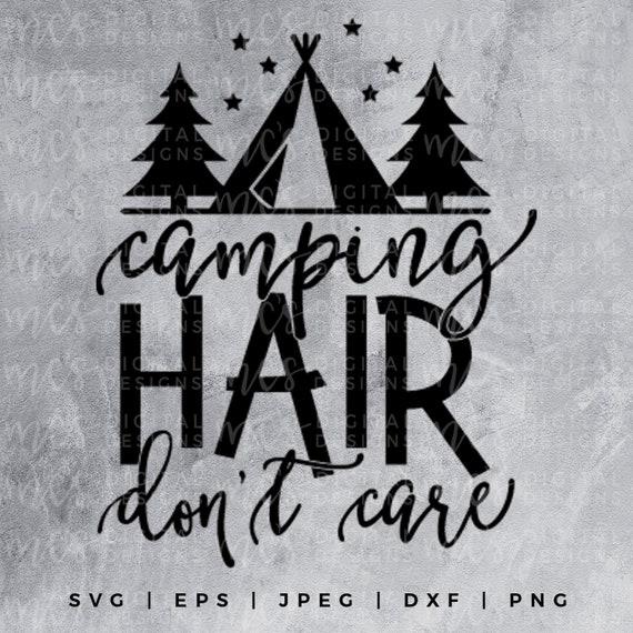 Digital Download Camping Hair Don T Care Camping Svg Etsy