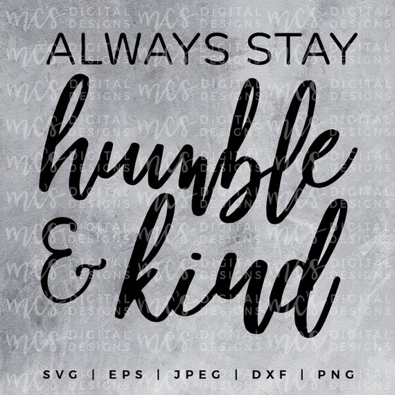 Digital Download Always Stay Humble And Kind Humble Svg Etsy