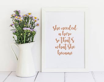 She Needed A Hero So That's What She Became - ROSE GOLD FOIL - Framed A4 Print, Foil Print / Home Office, Superwoman, Girl Power, Graduation