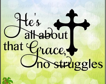He's all about that Grace, no Struggles Digital Design to Print or Cut High Quality 300 dpi Jpeg Png SVG EPS DXF Formats Instant Download