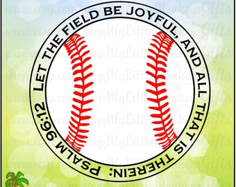 Psalm 96:12 Let the Field be Joyful, and All that is Therein Baseball Design Cut or Print Instant Download 300 dpi Jpeg Png SVG EPS DXF