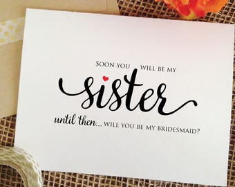 Soon you will be my sister until then will you be my bridesmaid cute bridesmaid gift ask grooms sister bridesmaid card bridesmaid proposal