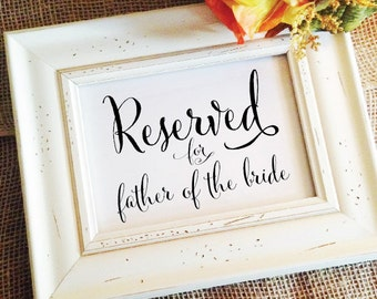 Reserved for father of the bride Sign Custom Wedding Sign Wedding Decor Wedding Signage Reserved Sign Reserved Seating Table Sign (NO Frame)