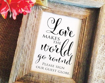 Love makes the world go round please sign our guest globe sign wedding signs (Frame NOT included)
