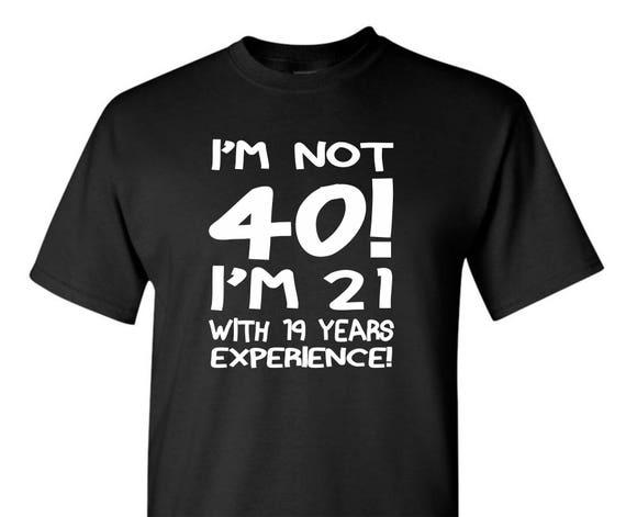40th Birthday Shirt Funny Gift
