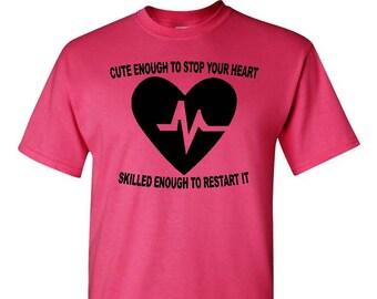 Stop Your Heart Shirt , Nurse Shirt , Doctor Shirt , Cute Enough To Stop Your Heart , Start Your Heart