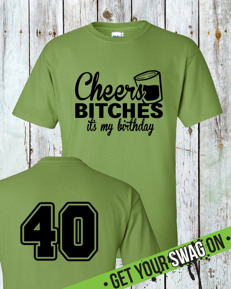 Cheers Bitches Its My Birthday T Shirt 40th