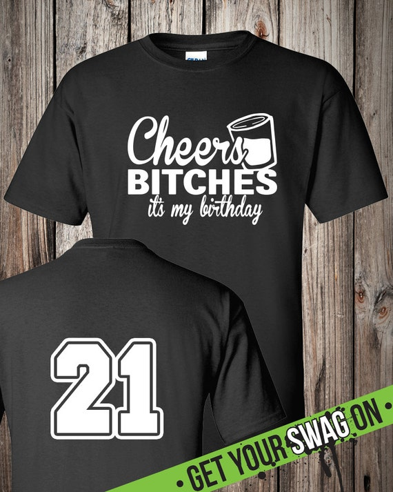 Cheers Bitches Its My Birthday T Shirt 21st