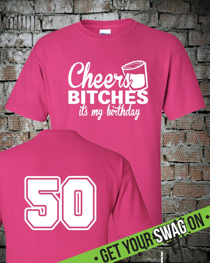 Cheers Bitches Its My Birthday T Shirt 50th