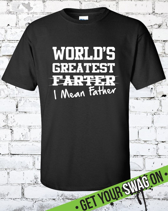 Mondes plus grande Farter - je veux dire Shirt père T Shirt dire - cadeau fête des pères - Swag Art Designs 7f1477