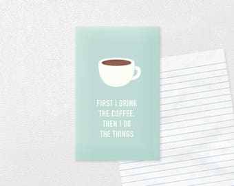 First I Drink the Coffee Magnet | Funny Magnet | Coffee Magnet | Fridge Magnet | Coffee Quote Magnet