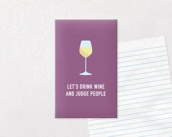 Let's Drink Wine and Judge People Magnet | Funny Magnet | Wine Magnet | Fridge Magnet | Wine Quote Magnet
