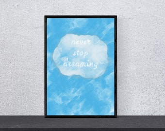 never stop dreaming poster - art, print, wall art, happiness, funny, funny, saying, motivation, watercolor, DIN A 4, cloud