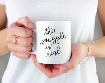 Coffee Mug The Snuggle Is Real Mug Funny Mugs Funny Mug Funny Quotes Funny Quote Snuggle Mug Snuggle Mugs Snuggle Quotes Snuggle Quote