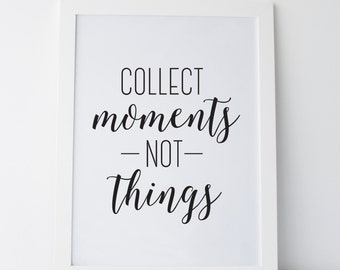 """Printable Art """"Collect Moments Not Things"""" Wall Art Wall Prints Inspirational Art Inspirational Prints Motivational Art Dorm Decor Dorm Art"""