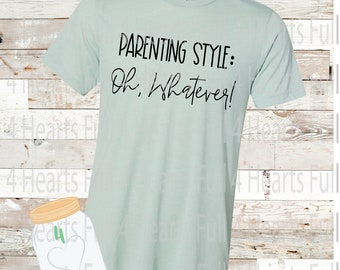 Parenting Style:  Oh Whatever Tee Unisex Adult