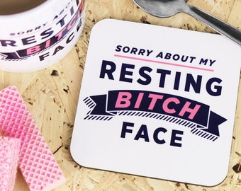 Resting Bitch Face Coaster