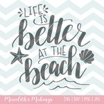 Hand Lettered Beach SVG - Life is Better at the Beach SVG png DXF - Silhouette Cricut Beach Cut File
