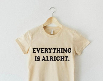 Everything is Alright Shirt, Vintage Graphic Tee, Tumblr Shirts, Womens Shirts, Urban Outfitter, Graphic Tee, Hipster Shirt, Hippie Shirt