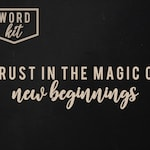 Trust In The Magic Of New Beginnings | Word Kit | SIGN NOT INCLUDED