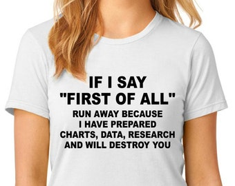 "Funny t-shirt, If I say ""First of all"" t-shirt, nerdy t-shirt, TEEddictive"