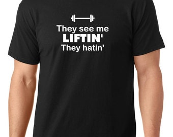 They see me liftin' they hatin' t shirt, they see me rollin' they hatin' t shirt, funny t shirt, workout t shirt, exercise t shirt
