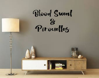 Blood sweat and pirouettes, dance, ballet, ballerina, Wall Art Vinyl Decal Sticker
