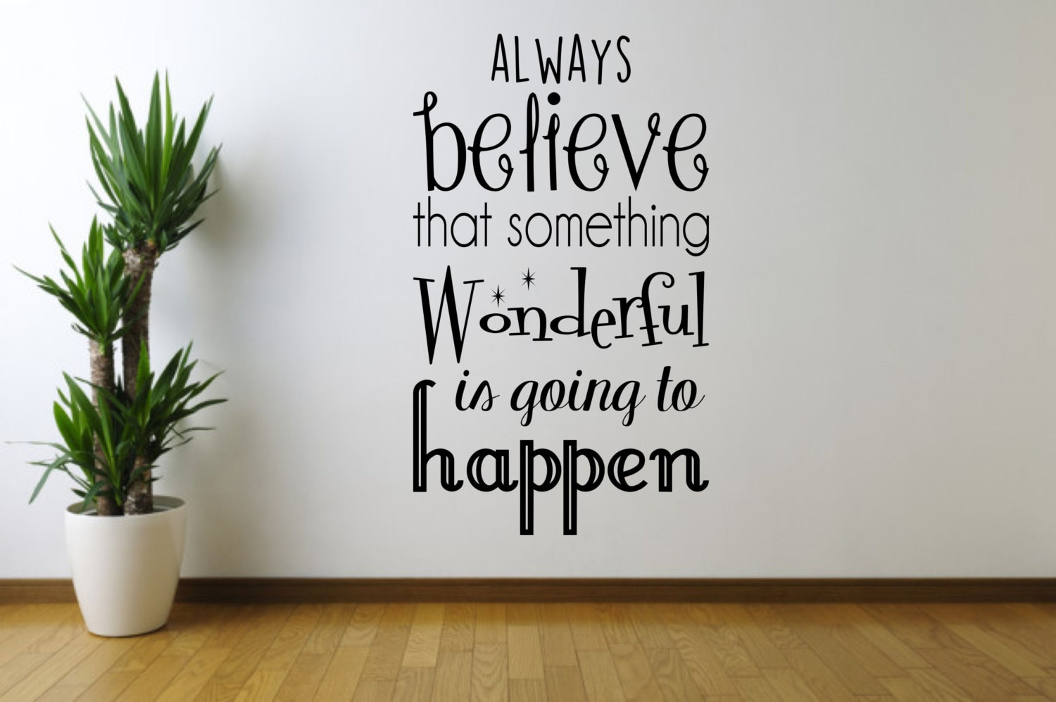Always Believe That Something Wonderful Is Going To Happen