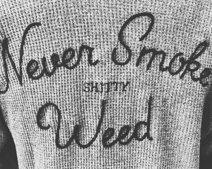 """Featured listing image: """"Never Smoke shitty Weed"""" Hand Embroidered Thermal ~ Made to Order"""