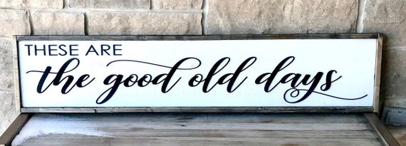 These Are The Good Old Days, Large Wood Wall Hanging, Modern Farmhouse Decor