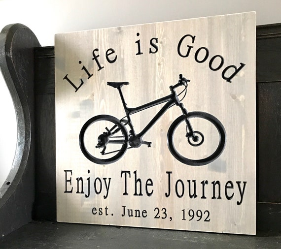 Carved Mountain Bike Sign, Life is good, enjoy the journey