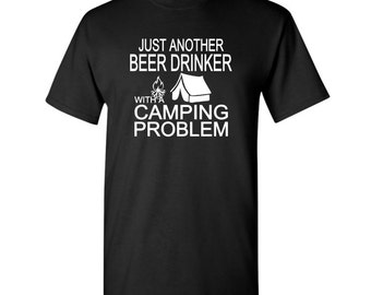 Just Another Beer Drinker with a Camping Problem t-shirt - Humor t-shirt - Beer Drinking t-shirt - Camping t-shirt