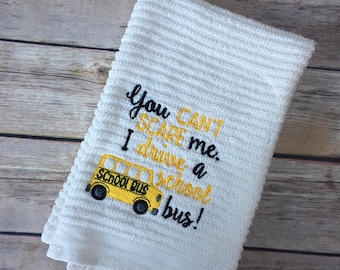 DISH TOWEL you don't scare me on my bus driver