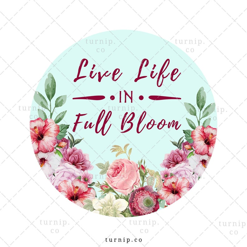 Live Life in Full Bloom Sublimation Watercolor Clipart Graphic Cartoon PNG