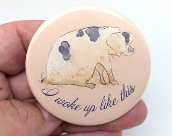 I Woke Up Like This Pig Badge or Magnet