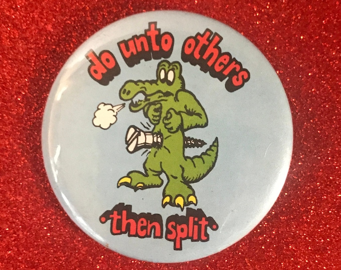 "Vintage Funny 70's Celluloid Pinback Button ""Do Unto Others Then Split"" - Retro Humor Gag Gift / Stocking Stuffers - Screwed Alligator Pin"