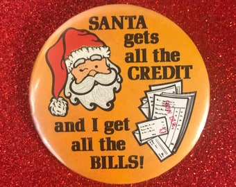 Vintage Funny Christmas Pinback Button - Santa Gets Credit I Get Bills Retro Holiday Humor Novelty Gifts / Stocking Stuffer - Pins & Buttons
