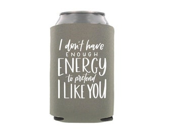 I don/'t have the energy to pretend I like you today can cooler
