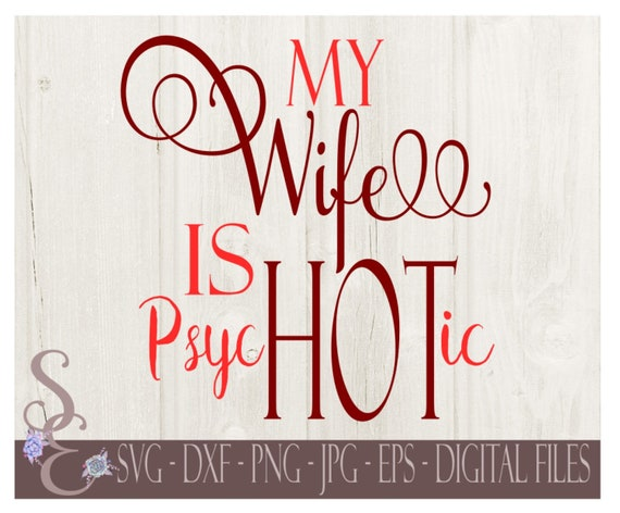 My Wife Is Psychotic Svg My Wife Is Hot Husband Digital Svg Etsy