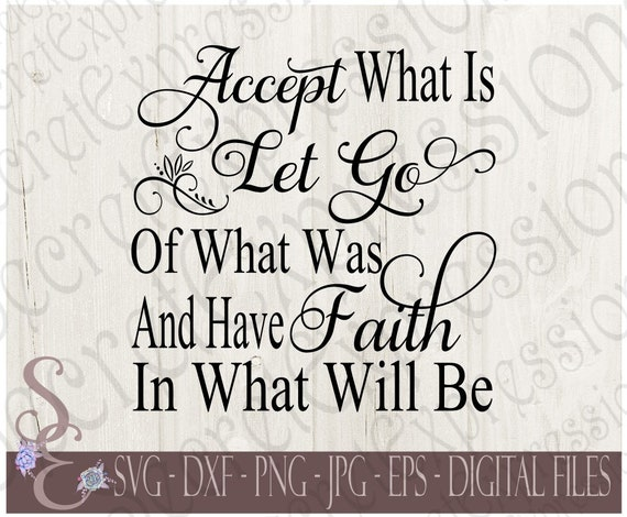 accept image png jpg accept what is svg, let go of what was, faith, inspirational, motivational,  digital svg file for cricut or silhouette, dxf, png, jpg, eps