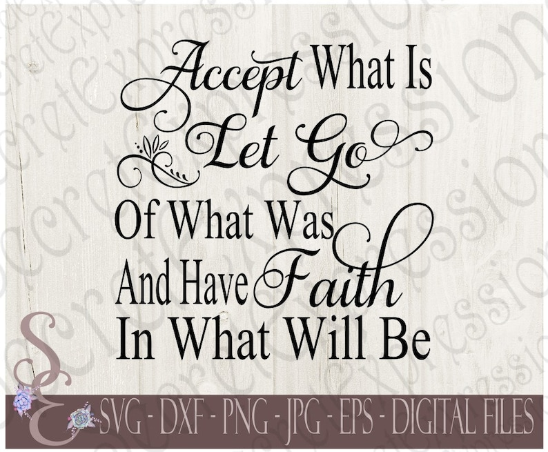 7abeb5effb Accept what is Svg Let Go of what was Faith Inspirational