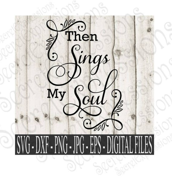 Then Sings My Soul SVG Jpg Eps Dxf Png Cut File Clipart Shirt Decal Digital Download