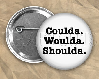 Woulda Coulda #B74 Pinback Button Flair