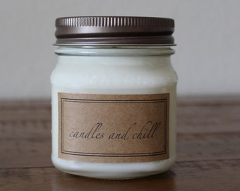 Candles and Chill Mason Jar Soy Candle - 8 or 12 Ounce Mason Jar Soy Candle - Perfect for Gifts