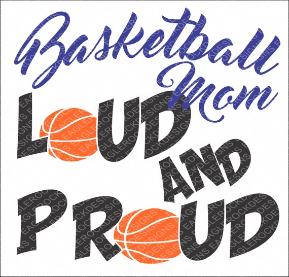 Loud And Proud Basketball Mom Svg Dxf Eps Cut File Etsy