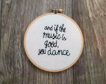 And if the Music is Good, You Dance Quote Hoop Art, Embroidery Art, Hand-Stitched Embroidery, 5 inch Hoop
